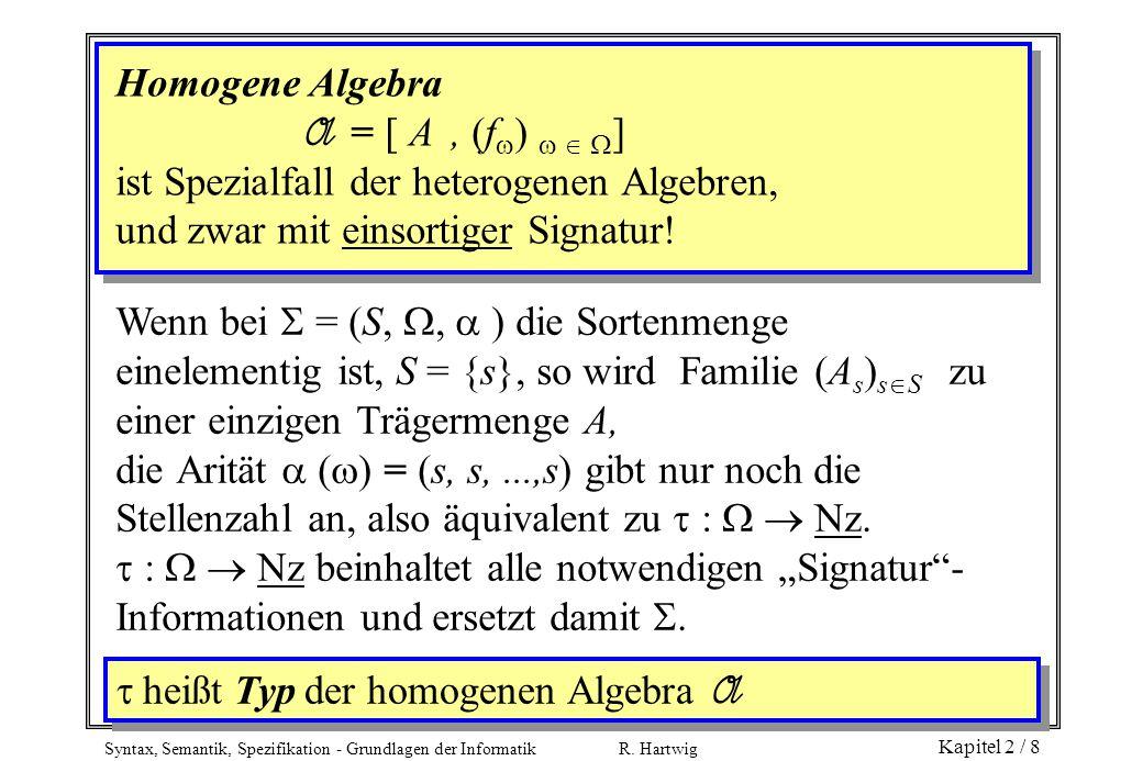 Homogene Algebra A = [ A , (f)   ] ist Spezialfall der heterogenen Algebren, und zwar mit einsortiger Signatur!
